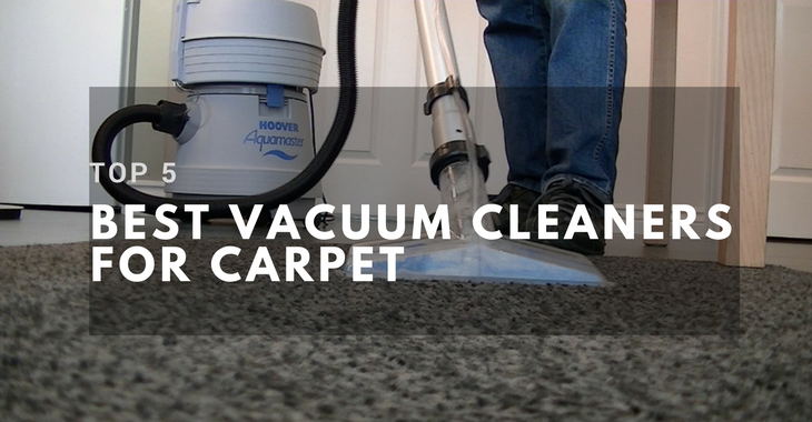 Top 5 Best Vacuum Cleaner For Carpet 2018 Reviewed By